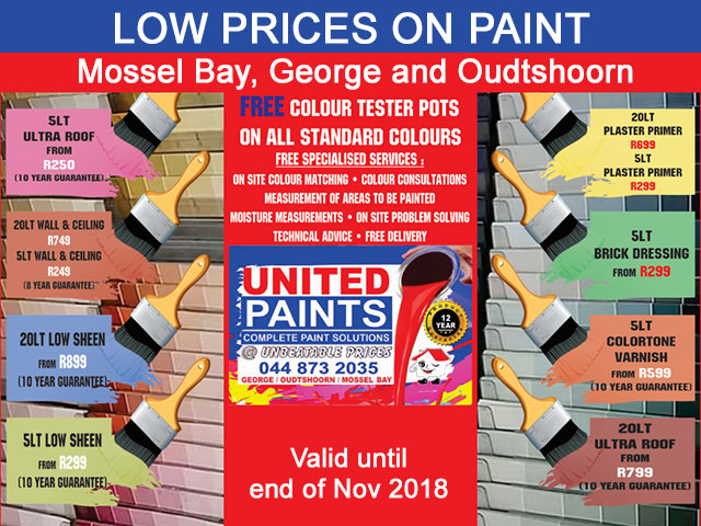 Low Prices on Paint in Mossel Bay, George and Oudtshoorn Why pay more when you can make use to United Paint in Mossel Bay, George and Oudtshoorn's low prices on paint and varnish! Visit United Paint for excellent quality paint, primers, varnish and brick dressing on special offer until 30 November 2018. • 5 lt Ultra Roof from R 250 ( 10 years guarantee) • 20 lt Wall and Ceiling R 749 ( 8 years guarantee) • 5 lt Wall and Ceiling R 249 ( 8 years guarantee) • 20lt Low Sheen from R 899 ( 10 years guarantee) • 5 lt Low Sheen from R 299 (10 years guarantee) • 20 lt Plaster Primer R 699 • 5 lt Plaster Primer R 299 • 5 lt Brick Dressing from R 299 • 5lt ColorTone Varnish from R 599 ( 10 years guarantee) • 20 lt Ultra Roof from R 799 ( 10 years guarantee) • Free Colour Tester Posts on all standard colours • Free specialized services: colour consultations, measurement of areas to be painted, moisture measurements, On-site problem solving, Technical advice, Free delivery